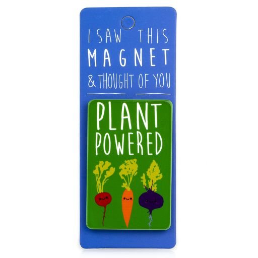 I saw this Magnet and .... - MA057 - Plant powered