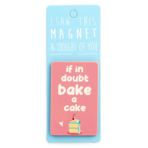 I saw this Magnet and .... - MA059 - If in doubt, bake a cake
