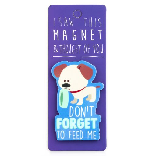 I saw this Magnet and .... - MA061 - Don't forget to feed me