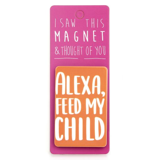 I saw this Magnet and .... - MA095 - Alexa, feed my child